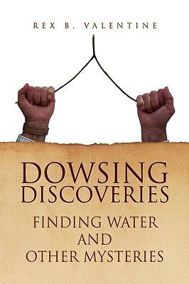 Dowsing Discoveries, Valentine, Rex B.