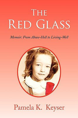 The Red Glass: From Abuse-Hell to Living-Well, Keyser, Pamela K