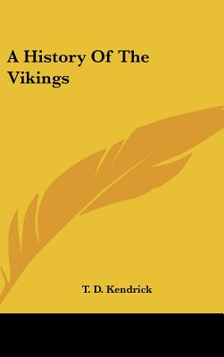 A History Of The Vikings, T. D. Kendrick (Author)