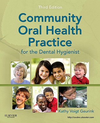 Community Oral Health Practice for the Dental Hygienist, 3e (Geurink, Communuity Oral Health Practice) 3rd Edition, Kathy Voigt Geurink RDH MA (Author)