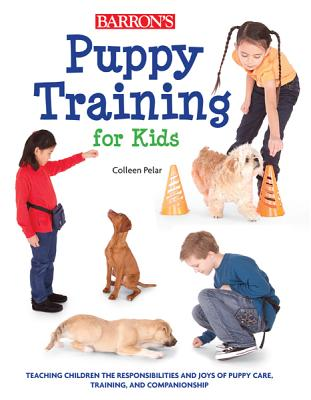 Image for Puppy Training for Kids: Teaching Children the Responsibilities and Joys of Puppy Care, Training, and Companionship