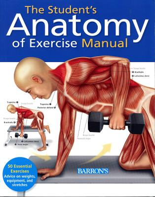The Student's Anatomy of Exercise Manual: 50 Essential Exercises Including Weights, Stretches, and Cardio, Ashwell Ph.D., Ken