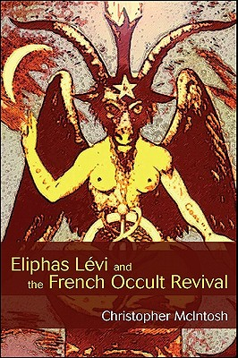 Eliphas Levi and the French Occult Revival (SUNY series in Western Esoteric Traditions), McIntosh, Christopher