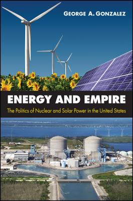 Image for Energy and Empire: The Politics of Nuclear and Solar Power in the United States