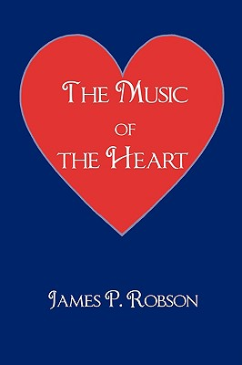 The Music of the Heart: A Collection of Poems of Encouragement, James P. Robson (Author)
