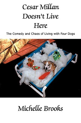 Image for Cesar Millan Doesn't Live Here: The Comedy and Chaos of Living with Four Dogs