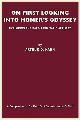 On First Looking Into Homer's Odyssey: Exploring The Bard's Dramatic Artistry, Kahn, Arthur D.
