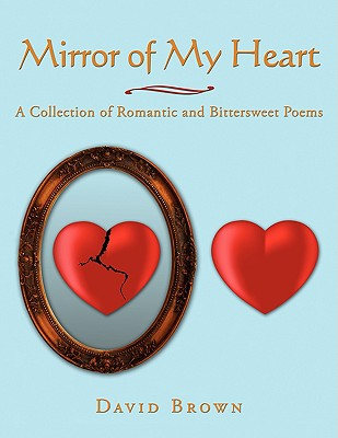 Mirror Of My Heart: A Collection of Romantic and Bittersweet Poems, Brown, David