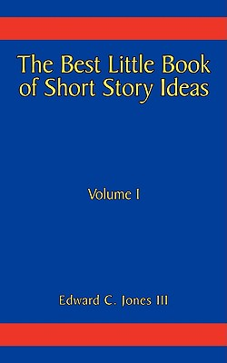 1: The Best Little Book of Short Story Ideas: Volume I, Jones III, Edward C.
