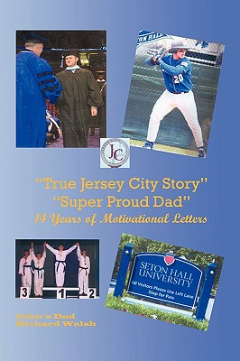 """True Jersey City Story"": ""Super Proud Dad"" 14 Years of Motivational Letters, Walsh, Richard J."