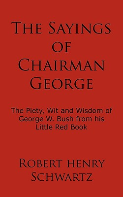 Image for The Sayings of Chairman George: The Piety, Wit and Wisdom of George W. Bush from his Little Red Book