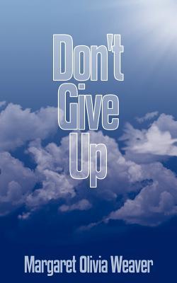 Don't Give Up, Weaver, Margaret Olivia