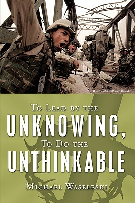 Image for To Lead by the Unknowing, To Do the Unthinkable