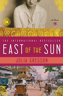 East of the Sun: A Novel, Julia Gregson