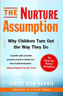 The Nurture Assumption: Why Children Turn Out the Way They Do, Revised and Updated, Judith Rich Harris
