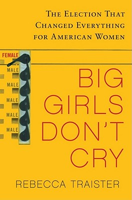 Image for Big Girls Don't Cry: The Election that Changed Everything for American Women