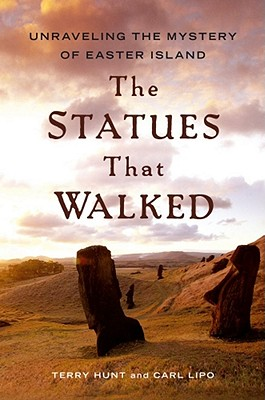 The Statues that Walked: Unraveling the Mystery of Easter Island, Hunt, Terry; Lipo, Carl