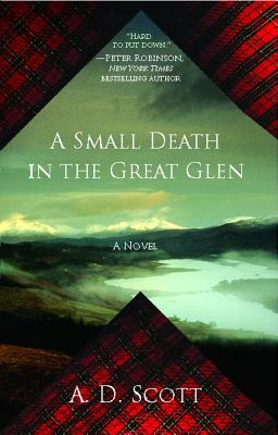 A Small Death in the Great Glen: A Novel, A. D. Scott