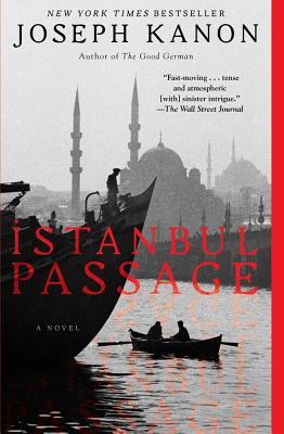Istanbul Passage: A Novel, Joseph Kanon
