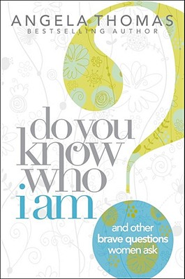 Image for Do You Know Who I Am?: And Other Brave Questions Women Ask