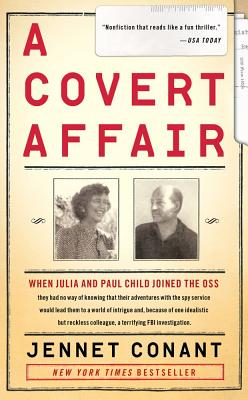 Image for A Covert Affair: When Julia and Paul Child joined the OSS they had no way of knowing that their adventures with the spy service would lead them into a ... colleague, a terrifying FBI investigation.