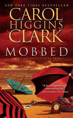 Mobbed: A Regan Reilly Mystery (Regan Reilly Mysteries), Carol Higgins Clark