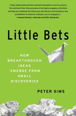 Image for Little Bets: How Breakthrough Ideas Emerge from Small Discoveries