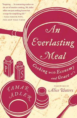 An Everlasting Meal: Cooking with Economy and Grace, Tamar Adler