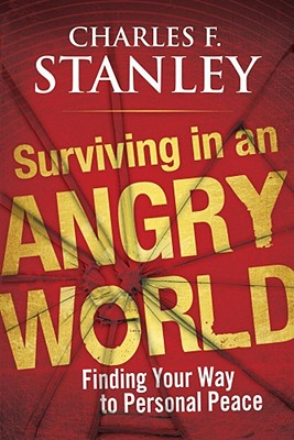 Surviving in an Angry World: Finding Your Way to Personal Peace, Stanley, Charles F.