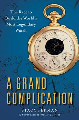 Image for A Grand Complication: The Race to Build the World's Most Legendary Watch