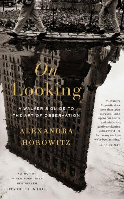 On Looking: A Walker's Guide to the Art of Observation, Alexandra Horowitz