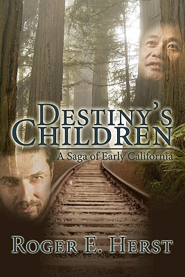 Destiny's Children: A Saga of Early California, Herst, Roger E.