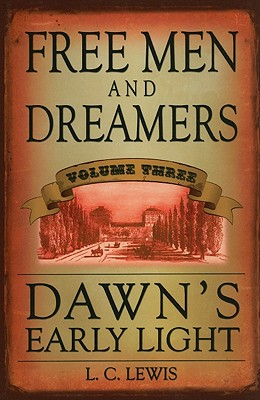 Free Men and Dreamers: Dawn's Early Light, L. C. Lewis