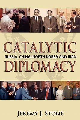Image for Catalytic Diplomacy: Russia, China, North Korea and Iran