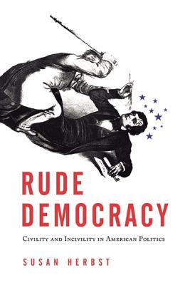 Image for Rude Democracy: Civility and Incivility in American Politics