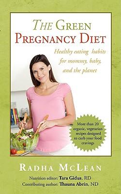 GREEN PREGNANCY DIET: HEALTHY EATING, RADHA MCLEAN