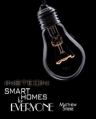 Image for Insteon: Smarthomes For Everyone: The Do-It-Yourself Home Automation Technology