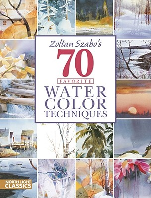 Image for Zoltan Szabo's 70 Favorite Watercolor Techniques