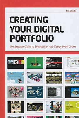 Creating Your Digital Portfolio: The Essential Guide to Showcasing Your Design Work Online, Clazie, Ian