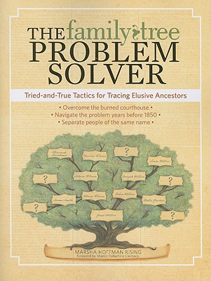 The Family Tree Problem Solver: Tried-and-True Tactics for Tracing Elusive Ancestors, Marsha Hoffman Rising