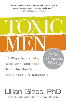 Image for Toxic Men: 10 Ways to Identify, Deal with, and Heal from the Men Who Make Your Life Miserable