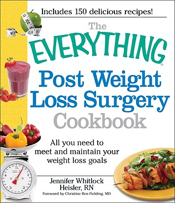 Image for The Everything Post Weight Loss Surgery Cookbook: All you need to meet and maintain your weight loss goals (Everything (Health))