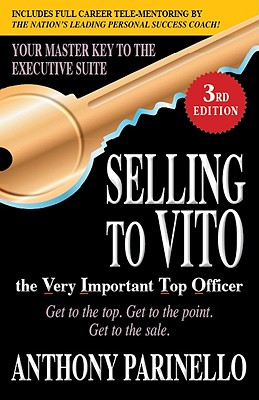 Image for Selling to VITO the Very Important Top Officer: Get to the Top. Get to the Point. Get to the Sale.