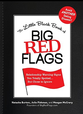 The Little Black Book of Big Red Flags: Relationship Warning Signs You Totally Spotted... But Chose to Ignore, Natasha Burton, Julie Fishman, Meagan McCrary