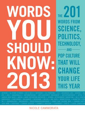 Image for Words You Should Know 2013: The 201 Words from Science, Politics, Technology, and Pop Culture That Will Change Your Life This Year