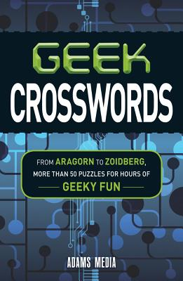 Image for Geek Crosswords: From Aragorn to Zoidberg, More Than 50 Puzzles for Hours of Geeky Fun