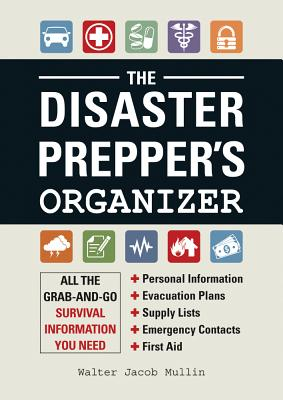 Image for The Disaster Prepper's Organizer: All the Grab-and-Go Survival Information You Need