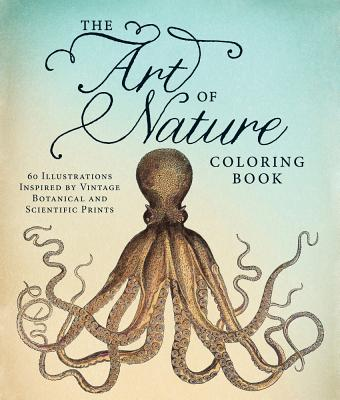 Image for The Art of Nature Coloring Book: 60 Illustrations Inspired by Vintage Botanical and Scientific Prints