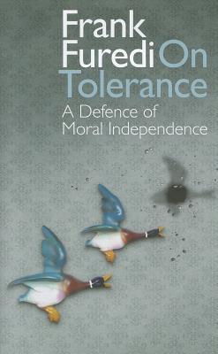 On Tolerance: A Defence of Moral Independence, Furedi, Frank
