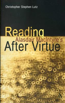 Reading Alasdair MacIntyre's After Virtue, Christopher Stephen Lutz